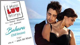 Bahara Chill Version Best Song - I Hate Luv Storys|Sonam Kapoor|Imran|Rahat Fateh Ali