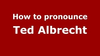 How to pronounce Ted Albrecht (American English/US)  - PronounceNames.com