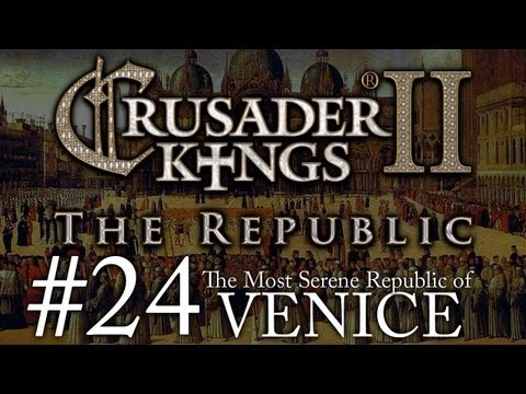 Crusader Kings 2: The Republic of Venice - Episode 24