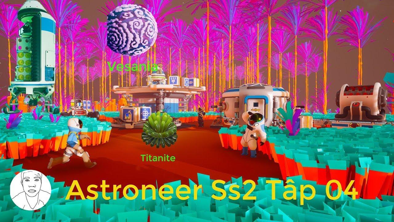 Astroneer ss2 Tập 04: Hành tinh Vesania, Quặng Titanite và Tàu Siêu Lớn