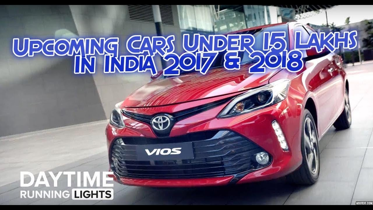 All New Upcoming Cars Under 15 Lakhs In India In 2017 And 2018