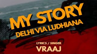 MY STORY - VRAAJ (FULL SONG) DELHI VIA LUDHIANA