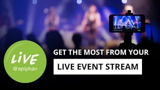 How to get the most out of your live streaming events