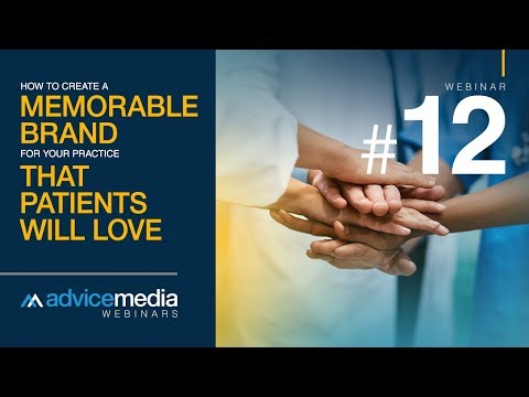 How to Create a Memorable Brand for Your Practice That Patients Will Love | Advice Media Webinar