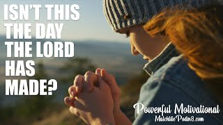 Isn't this The DAY The LORD has MADE? Inspirational & Motivational Video