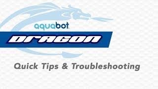 Aquabot Dragon Quick Tips & Troubleshooting