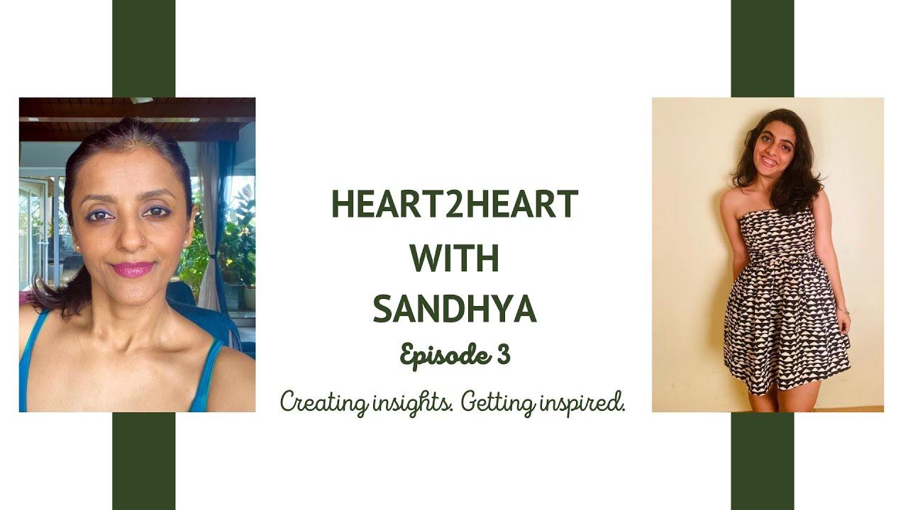 Heart2Heart with Sandhya- Episode 3