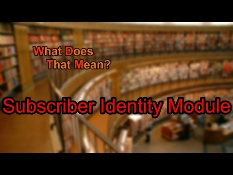 What does Subscriber Identity Module mean?