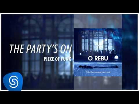 Piece Of Funk - The Party's On (O Rebu - Trilha Sonora Internacional) [Áudio Oficial]