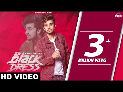 Black Dress (Full Song) Karan Partap | New Punjabi Songs 2018 | White Hill Music
