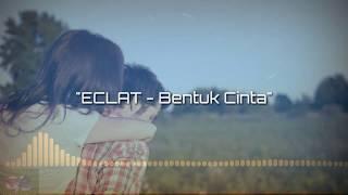 Download Lirik Lagu ECLAT - Bentuk Cinta (Lyric Video)