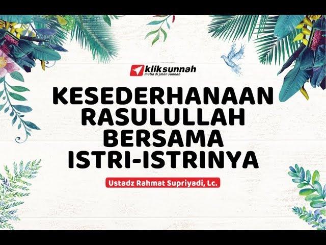 Kesederhanaan Rasulullah Bersama Istr-istrinya - Ustadz Rahmat Supriyadi, Lc.