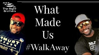 What Made Us #WalkAway