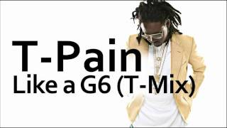 T-Pain ~ Like A G6 (T-Mix)