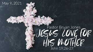 'Sunday Morning Live'  09 May - Bryan Jones - Jesus' Love for His Mother