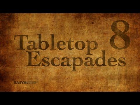 Tabletop Escapades - Episode 8