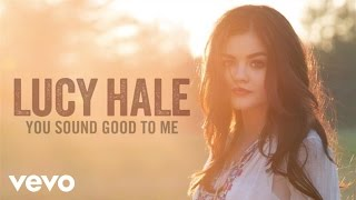 Lucy Hale - You Sound Good to Me (Audio Only)