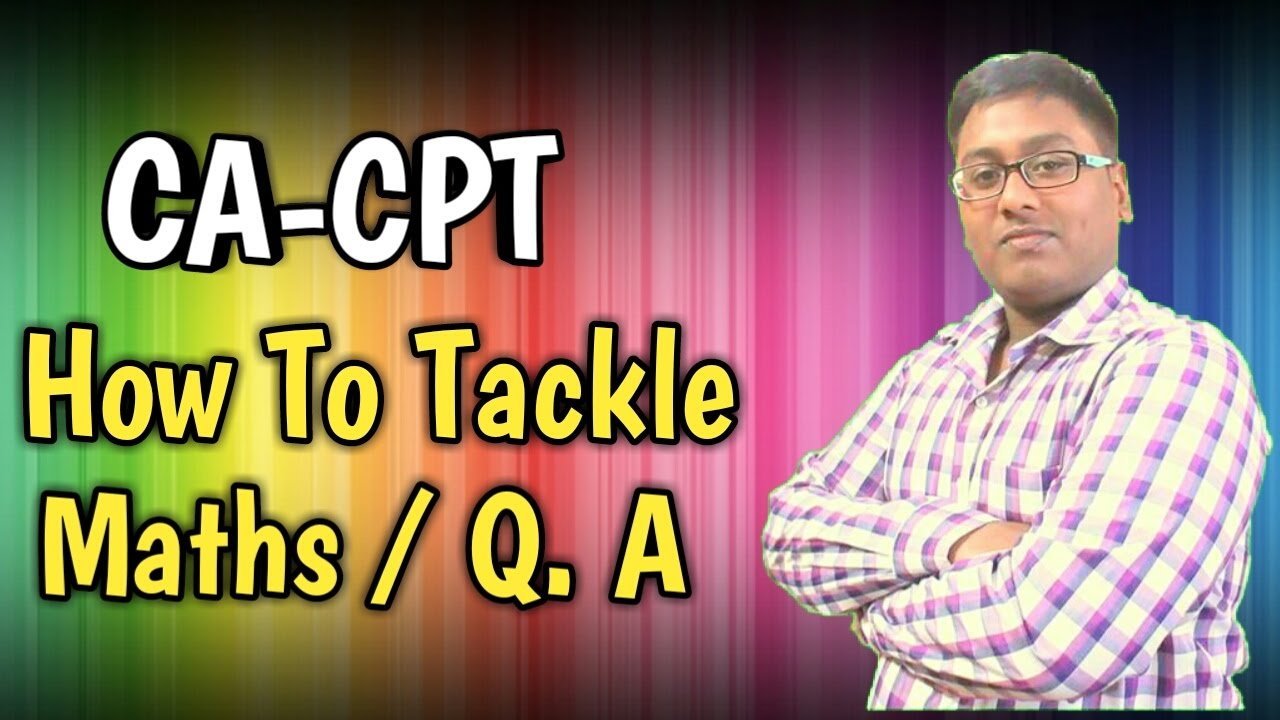 CA-CPT | HOW TO TACKLE MATHS/ Q.A - YouTube