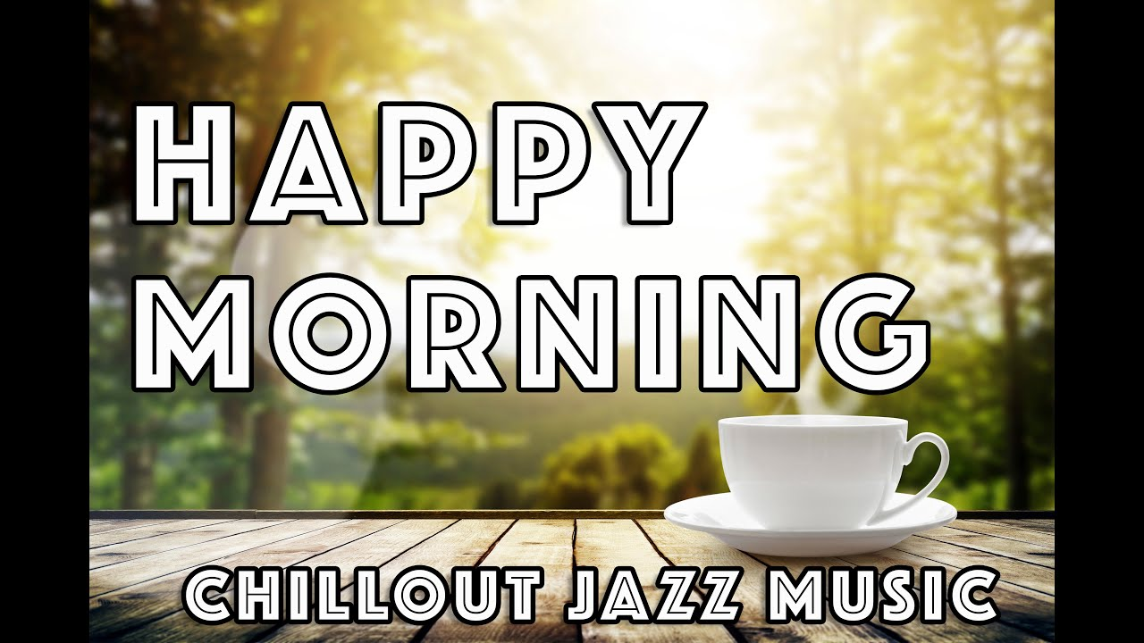 Happy Morning Jazz Music Coffee Music 2019 Youtube