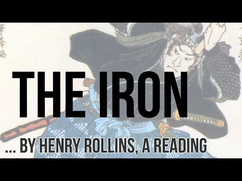 The Iron by Henry Rollins, a Reading and Inspiration