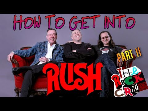 HOW TO GET INTO: Rush (Part 2)    The Rock Critic