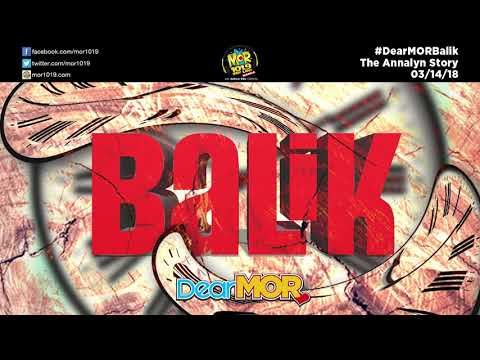 "Dear MOR: ""Balik"" The Annalyn Story 03-14-18"