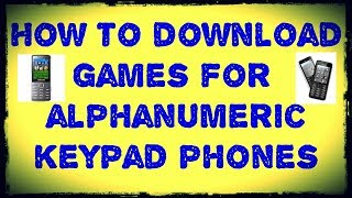 How to download games for alphanumeric keypad phones