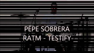 RATM - TESTIFY ( Pépe Sobrera - cover Drum )