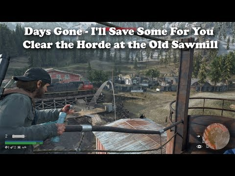Days Gone - I'll Save Some For You - Clear the Horde at the Old Sawmill