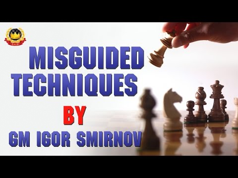 Misguided Techniques by GM Igor Smirnov