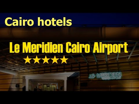 Cairo. Hotel Le Meridien Cairo Airport. Feel Like A Celebrity!