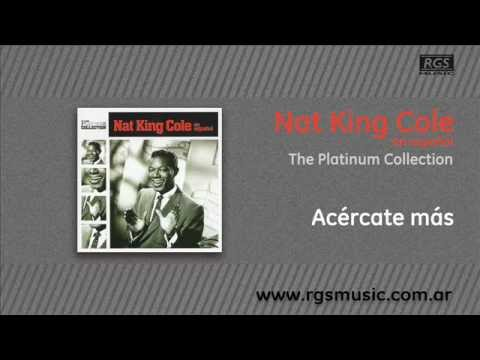 Nat King Cole en español - Acércate más