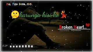 Dil tod diya status song..