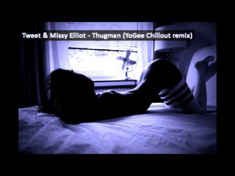 Tweet & Missy Elliot  - Thugman (YoGee Chillout remix)