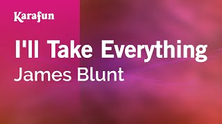Karaoke I'll Take Everything - James Blunt *