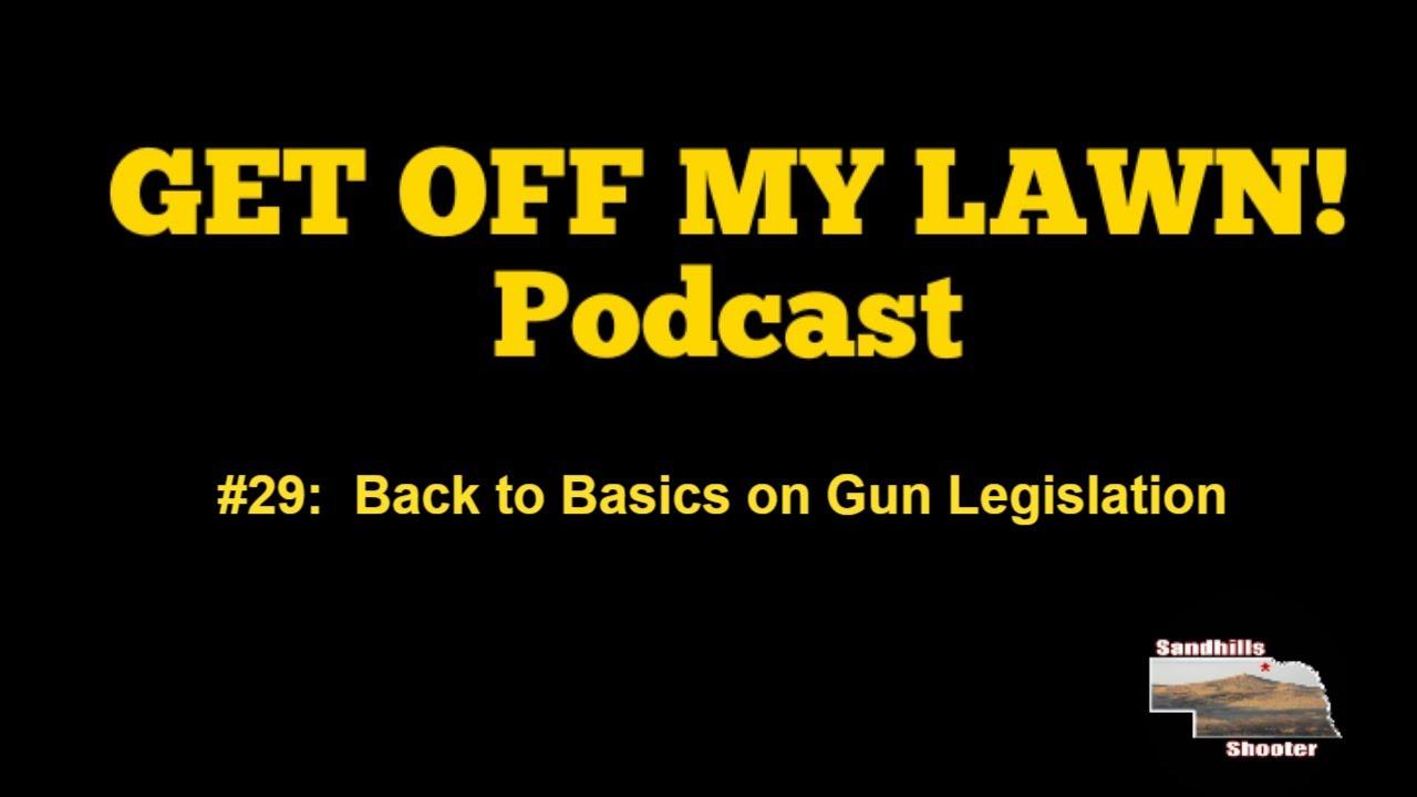 GET OFF MY LAWN! Podcast #029:  Back to Basics on Gun Legislation