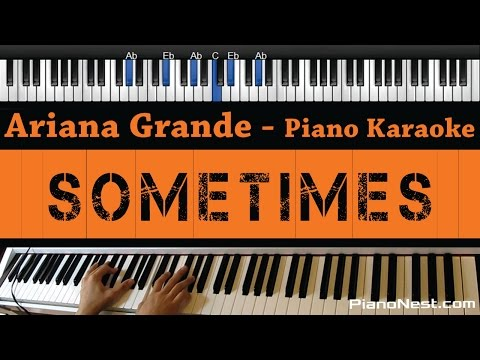 Ariana Grande - Sometimes - Piano Karaoke / Sing Along / Cover With Lyrics