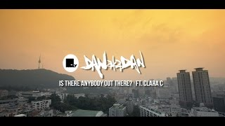 DANakaDAN ft. Clara C - IS THERE ANYBODY OUT THERE (Official Music Video)
