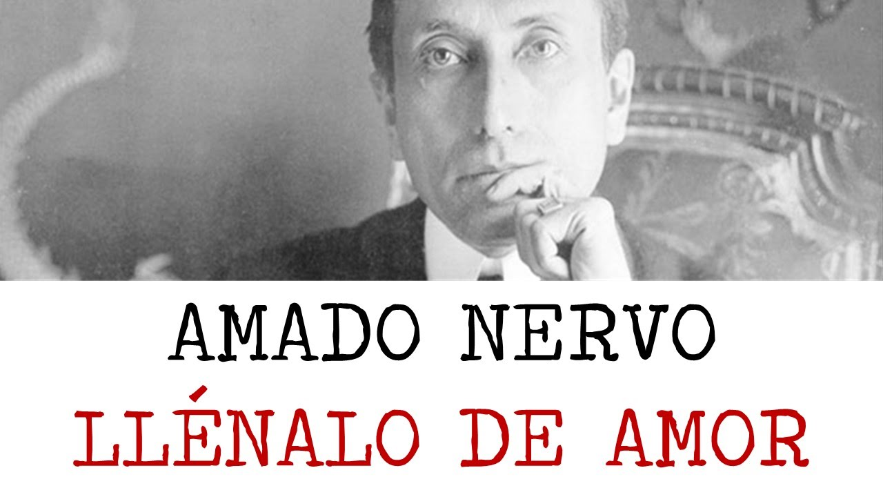 Llénalo De Amor Poemas De Amado Nervo Youtube