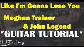 Like I'm Gonna Lose You - *GUITAR TUTORIAL* - Meghan Trainor & John Legend