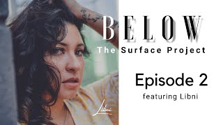 Below The Surface Project: Episode 2 featuring Libni