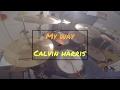 My Way - Calvin Harris - Drum Cover video & mp3