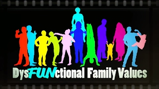 dysfunctional family values revised