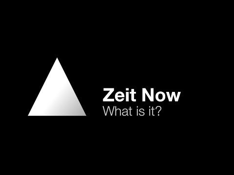 Zeit Now - What is it?