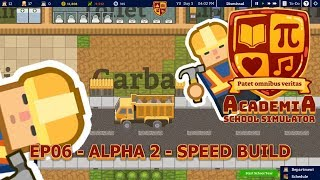 ACADEMIA SCHOOL SIMULATOR - EP06 - ALPHA 2 - SPEED BUILD