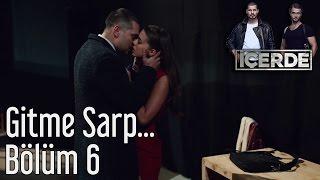 İçerde 6. Bölüm - Gitme Sarp...