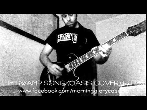 The Swamp Song by OASIS (MORNING GLORY - Oasis Tribute )