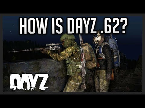 How is DayZ .62 So Far!?