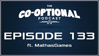 The Co-Optional Podcast Ep. 133 ft. MathasGames [strong language] - July 28, 2016