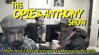 Opie & Anthony: Rich Vos Gets Annoyed at Message Boards (12/07, 12/09/04 & 01/14/05)